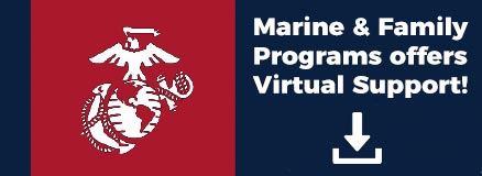 Marine & Family Programs offer Virtual Support. Download the flyer.